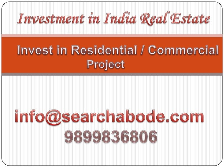 Investment in India Real Estate<br />Invest in Residential / Commercial <br />Project<br />info@searchabode.com<br />98998...