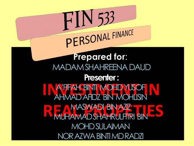 INVESTMENT IN REAL PROPETIES Prepared for: MADAMSHAHREENADAUD Presenter: A'FIFAH BINTI MOHDYUSOF AHMADAFIDZ BIN MOHLISIN M...