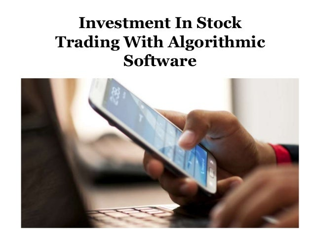 Investment In Stock Trading With Algorithmic Software