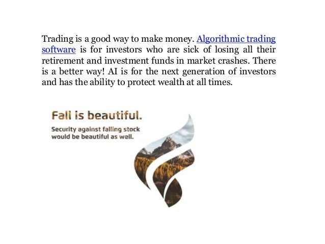 Trading is a good way to make money. Algorithmic trading software is for investors who are sick of losing all their retire...