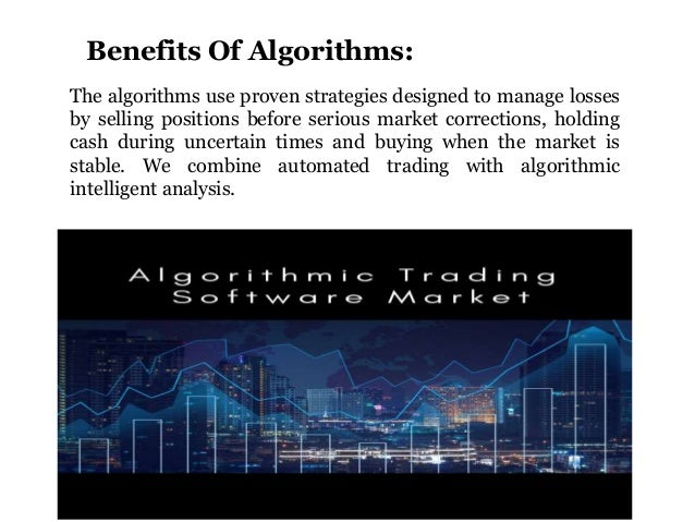 The algorithms use proven strategies designed to manage losses by selling positions before serious market corrections, hol...