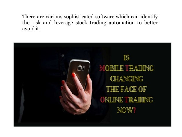 There are various sophisticated software which can identify the risk and leverage stock trading automation to better avoid...