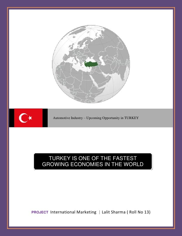 Automotive Industry – Upcoming Opportunity in TURKEY           TURKEY IS ONE OF THE FASTEST     GROWING ECONOMIES IN THE W...