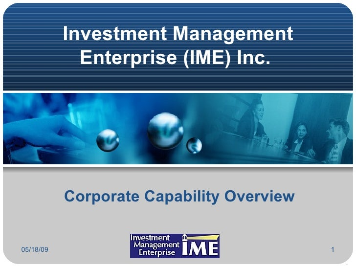 Investment Management Enterprise (IME) Inc.  06/10/09 Corporate Capability Overview