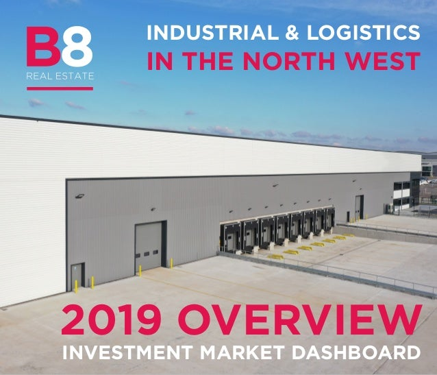 INDUSTRIAL & LOGISTICS IN THE NORTH WEST INVESTMENT MARKET DASHBOARD 2019 OVERVIEW