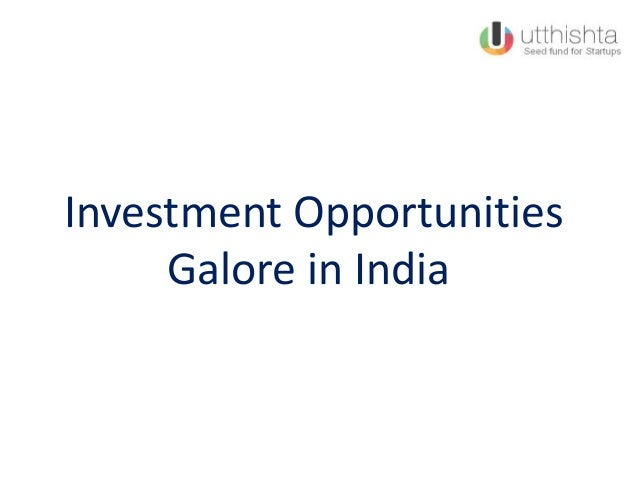 Investment OpportunitiesGalore in India