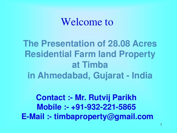 Welcome toThe Presentation of 28.08 AcresResidential Farm land Property           at Timba in Ahmedabad, Gujarat - India  ...