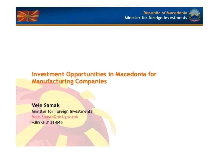 Republic of Macedonia                                   Minister for foreign investmentsInvestment Opportunities in Macedo...