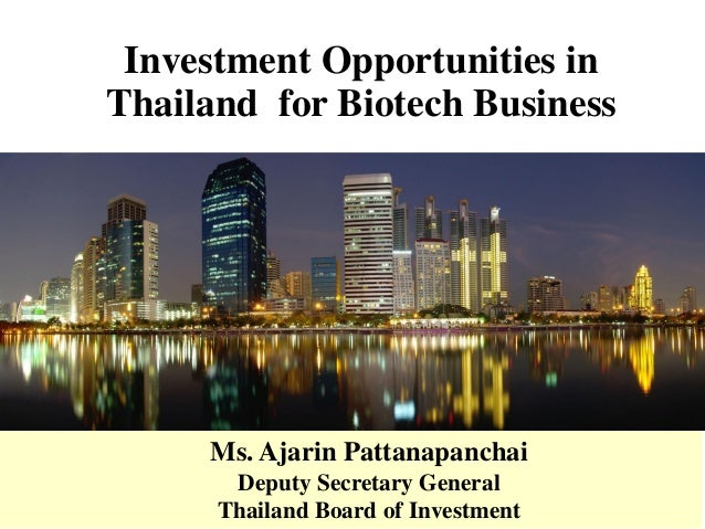 Investment Opportunities in Thailand for Biotech Business Ms. Ajarin Pattanapanchai Deputy Secretary General Thailand Boar...