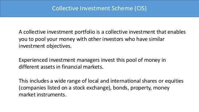 Collective Investment Scheme (CIS)A collective investment portfolio is a collective investment that enablesyou to pool you...