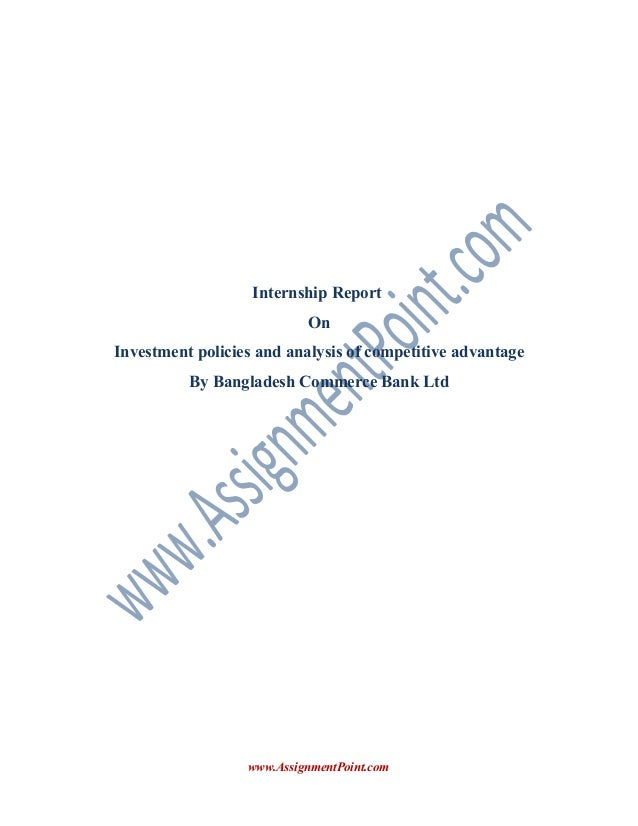 Internship Report On Investment policies and analysis of competitive advantage By Bangladesh Commerce Bank Ltd  www.Assign...