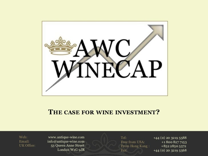THE CASE FOR WINE INVESTMENT?    Web:          www.antique-wine.com    Tel:               +44 (0) 20 3219 5588    Email:  ...