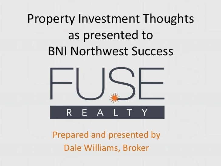Property Investment Thoughts       as presented to   BNI Northwest Success    Prepared and presented by       Dale William...