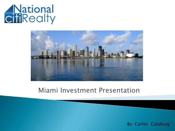 Miami Investment Presentation<br />By: Carlos  Calabuig<br />