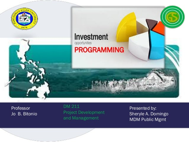 PROGRAMMING  Professor Jo B. Bitonio  DM 211 Project Development and Management  Presented by: Sheryle A. Domingo MDM Publ...