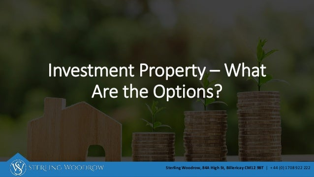 Investment Property – What Are the Options? Sterling Woodrow, 84A High St, Billericay CM12 9BT | + 44 (0) 1708 922 222