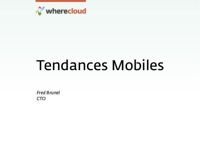 Tendances Mobiles Fred Brunel CTO