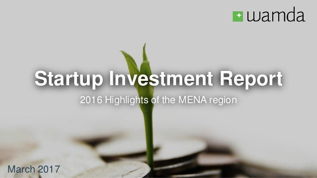 Startup Investment Report 2016 Highlights of the MENA region March 2017