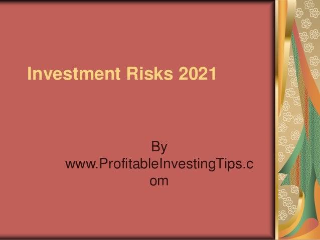 Investment Risks 2021 By www.ProfitableInvestingTips.c om