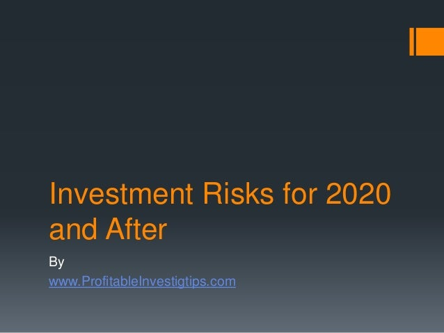 Investment Risks for 2020 and After By www.ProfitableInvestigtips.com