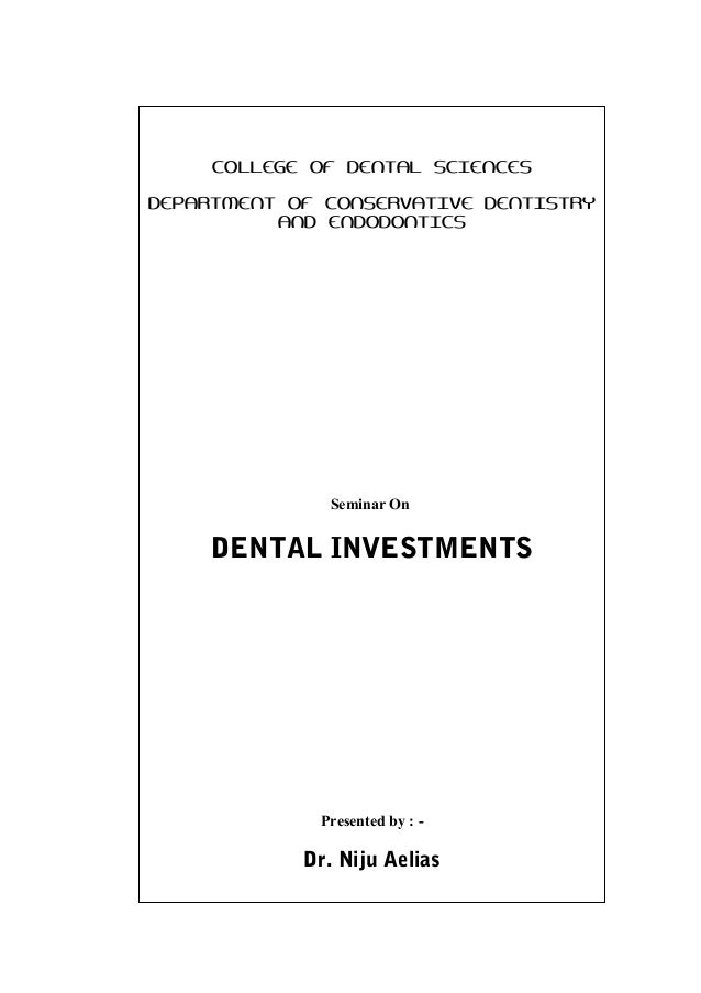 COLLEGE OF DENTAL SCIENCES DEPARTMENT OF CONSERVATIVE DENTISTRY AND ENDODONTICS Seminar On DENTAL INVESTMENTS Presented by...