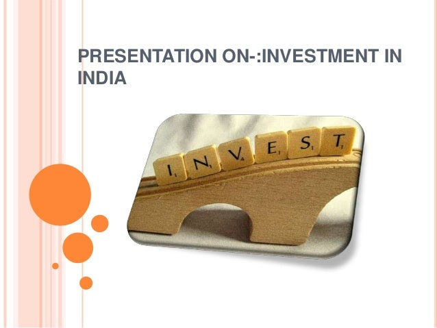 PRESENTATION ON-:INVESTMENT IN INDIA