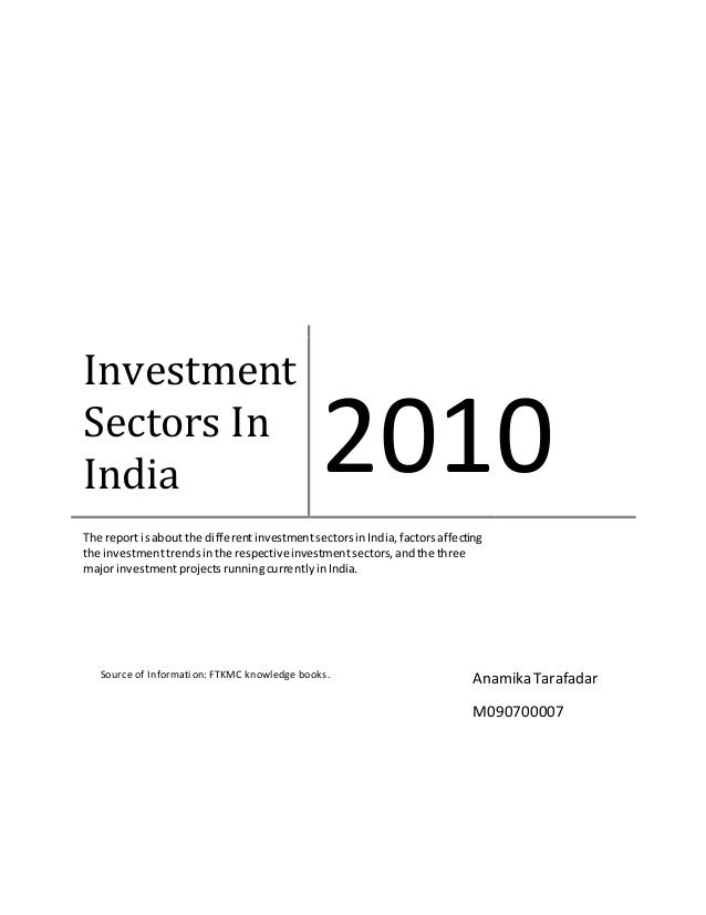 Investment Sectors In India 2010 The report isabout the differentinvestmentsectorsinIndia,factorsaffecting the investmentt...