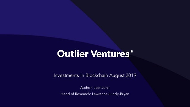 Investments in Blockchain August 2019 Author: Joel John Head of Research: Lawrence-Lundy-Bryan