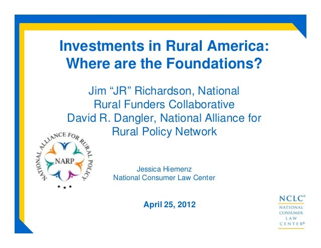 """Investments in Rural America:Where are the Foundations?Jim """"JR"""" Richardson, NationalRural Funders CollaborativeDavid R. Da..."""