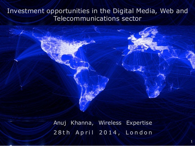 Investment opportunities in the Digital Media, Web and Telecommunications sector 	    Anuj Khanna, Wireless Expertise 2 ...
