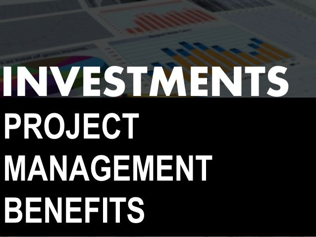 PROJECT MANAGEMENT BENEFITS INVESTMENTS