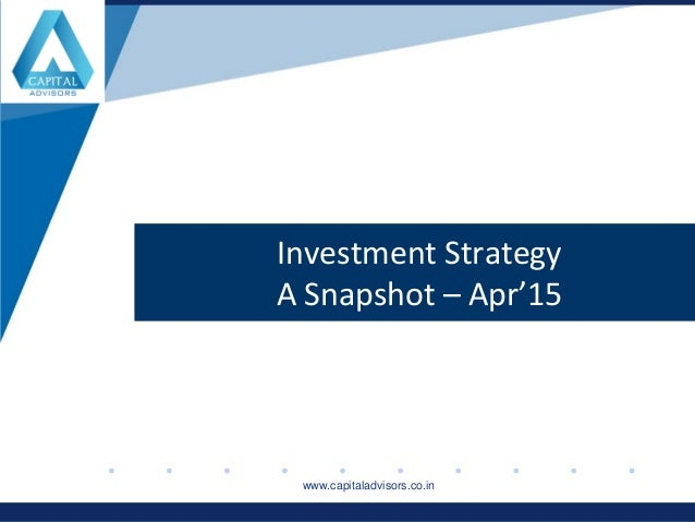www.company.comwww.company.com Investment Strategy A Snapshot – Apr'15 www.capitaladvisors.co.in