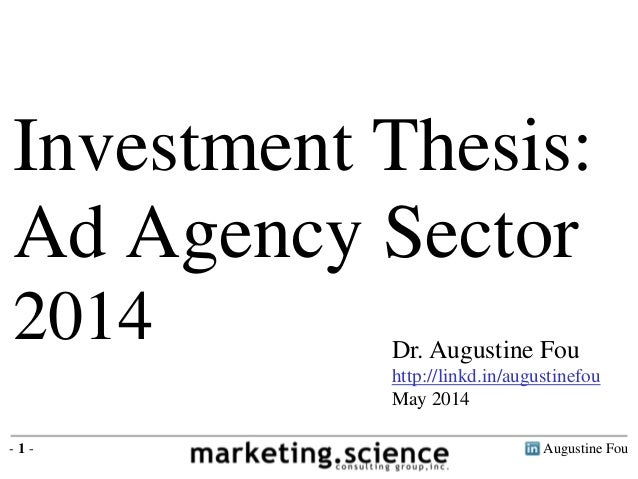 Augustine Fou- 1 - Dr. Augustine Fou http://linkd.in/augustinefou May 2014 Investment Thesis: Ad Agency Sector 2014