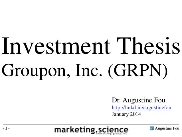 Investment Thesis Groupon, Inc. (GRPN) Dr. Augustine Fou http://linkd.in/augustinefou January 2014 -1-  Augustine Fou