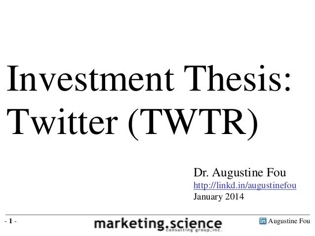 Augustine Fou- 1 - Dr. Augustine Fou http://linkd.in/augustinefou January 2014 Investment Thesis: Twitter (TWTR)