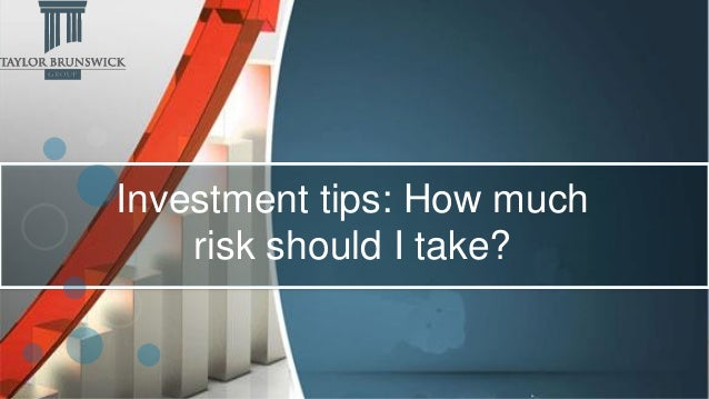 Investment Tips: How Much Risk Should I Take? Slide 2