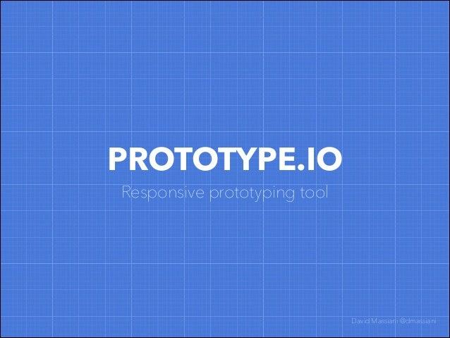 PROTOTYPE.IO Responsive prototyping tool David Massiani @dmassiani
