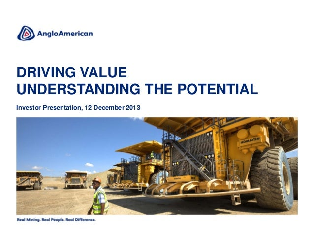 DRIVING VALUE UNDERSTANDING THE POTENTIAL Investor Presentation, 12 December 2013