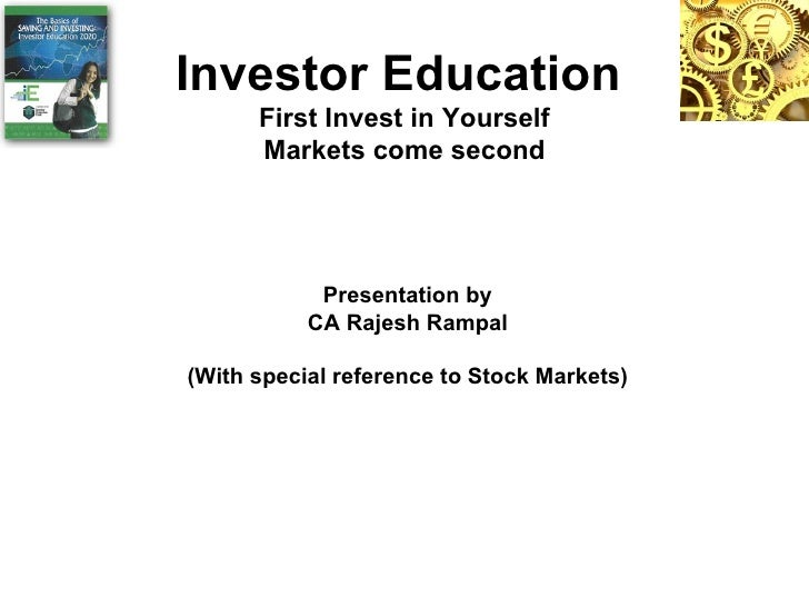 Investor Education   First Invest in Yourself Markets come second Presentation by CA Rajesh Rampal (With special reference...