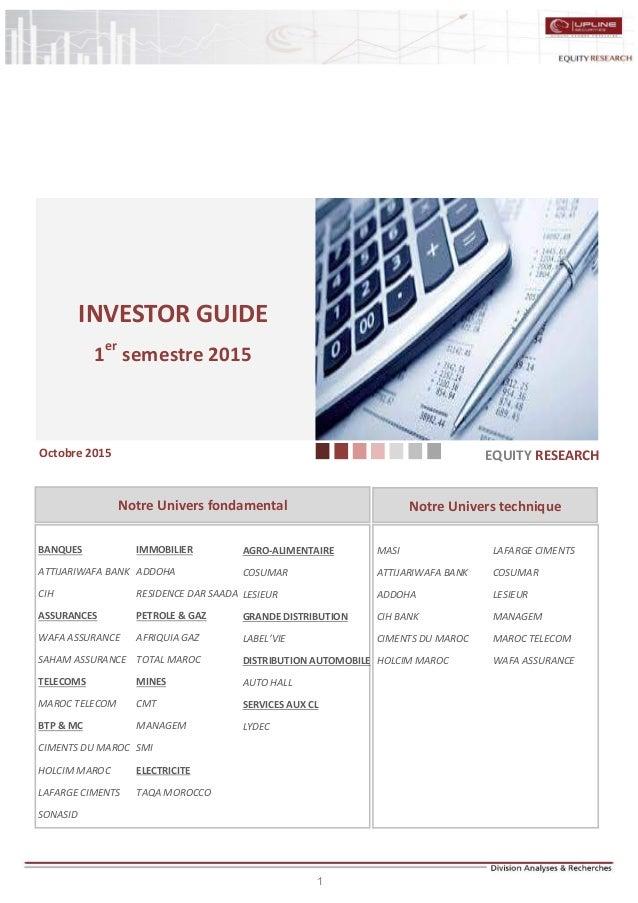 1 INVESTOR GUIDE 1er semestre 2015 EQUITY RESEARCHOctobre 2015 BANQUES ATTIJARIWAFA BANK CIH ASSURANCES WAFA ASSURANCE SAH...