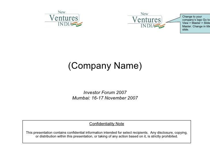 (Company Name) Investor Forum 2007 Mumbai: 16-17 November 2007 Change to your company's logo Go to: View > Master > Slide ...