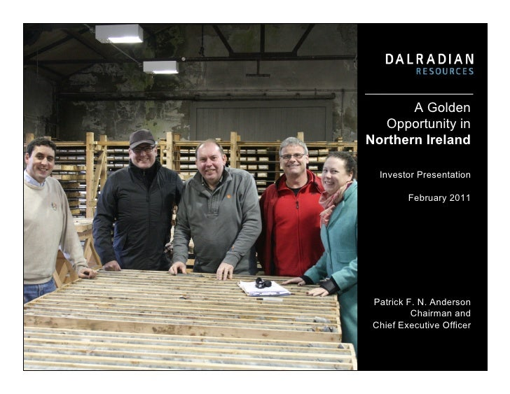 A Golden   Opportunity inNorthern Ireland  Investor Presentation         February 2011 Patrick F. N. Anderson          Cha...