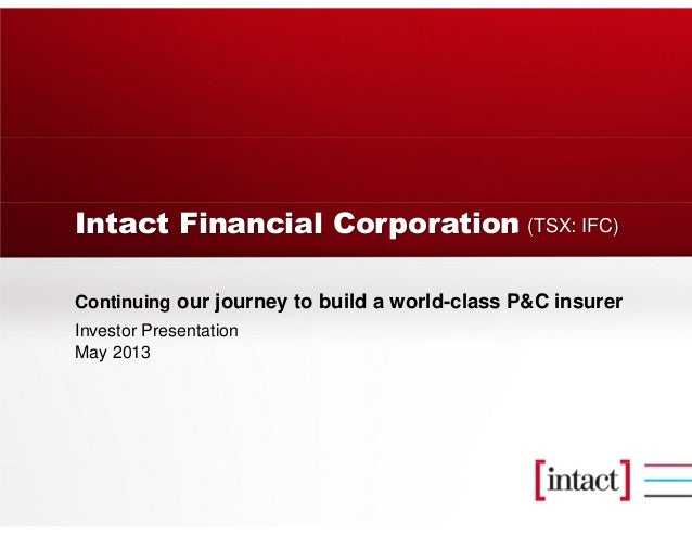 Intact Financial CorporationContinuing our journey to build a world-class P&C insurerInvestor PresentationMay 2013(TSX: IFC)