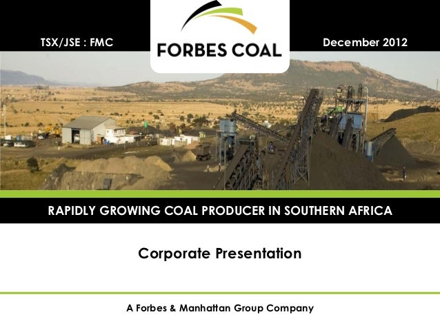 TSX/JSE : FMC                                        December 2012 RAPIDLY GROWING COAL PRODUCER IN SOUTHERN AFRICA       ...