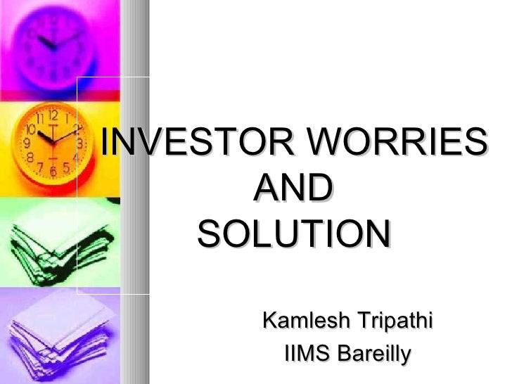 INVESTOR WORRIES AND SOLUTION Kamlesh Tripathi IIMS Bareilly