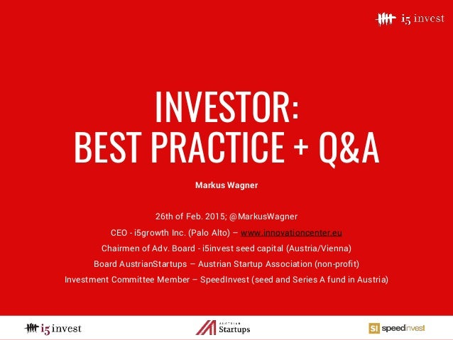 INVESTOR: BEST PRACTICE + Q&A Markus Wagner 26th of Feb. 2015; @MarkusWagner CEO - i5growth Inc. (Palo Alto) – www.innovat...