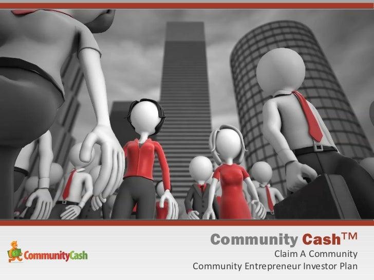 Community Cash™                 Claim A CommunityCommunity Entrepreneur Investor Plan