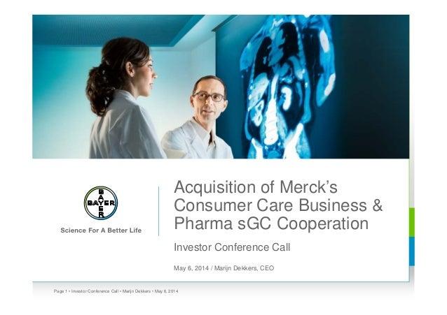 Acquisition of Merck's Consumer Care Business & Pharma sGC Cooperation Investor Conference Call May 6, 2014 / Marijn Dekke...