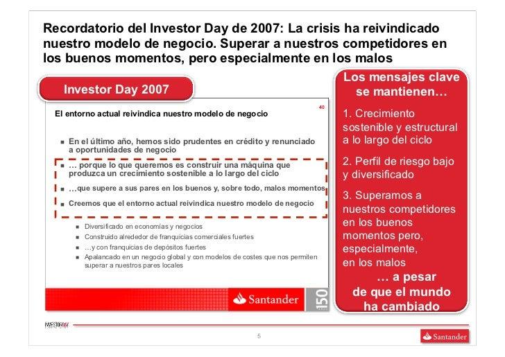 Recordatorio del Investor Day de 2007: La crisis ha reivindicadonuestro modelo de negocio. Superar a nuestros competidores...