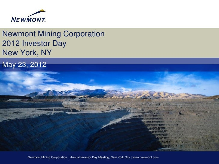 Newmont Mining Corporation2012 Investor DayNew York, NYMay 23, 2012      Newmont Mining Corporation | Annual Investor Day ...